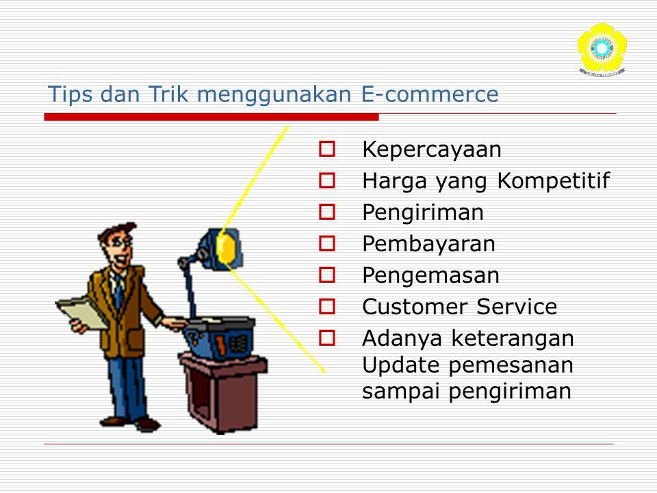 Tips dan Trik menggunakan E-commerce  Kepercayaan  Harga yang Kompetitif  Pengiriman  Pembayaran  Pengemasan  Customer Service  Adanya keterang