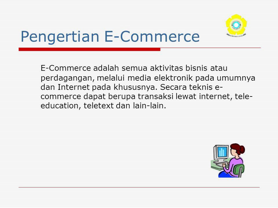 Pengertian E-Commerce E-Commerce adalah semua aktivitas bisnis atau perdagangan, melalui media elektronik pada umumnya dan Internet pada khususnya. Se