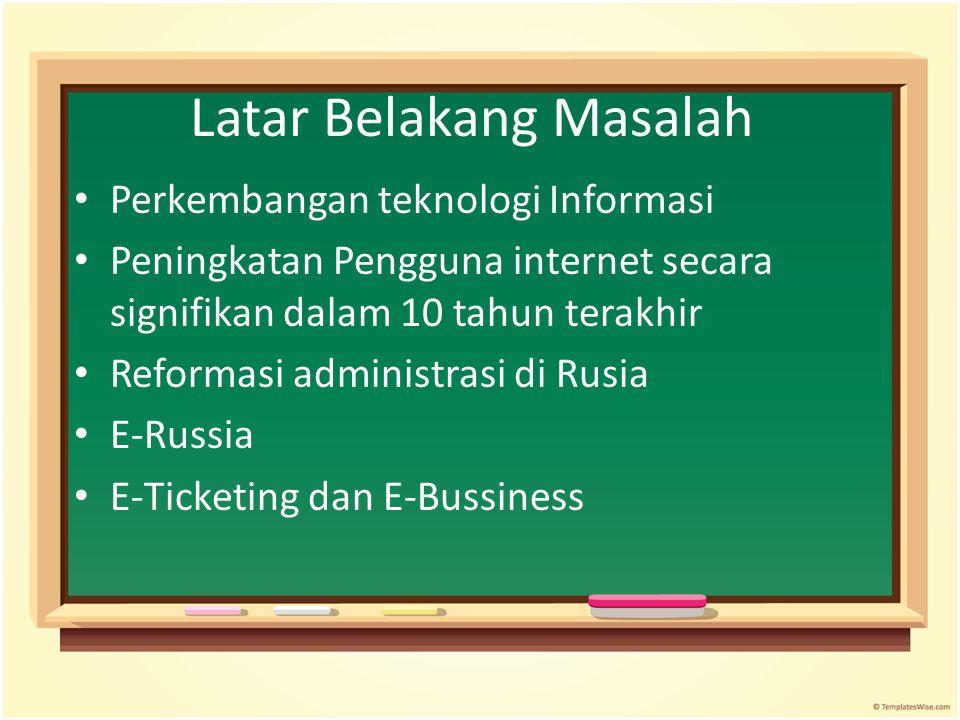 Latar Belakang Masalah Perkembangan teknologi Informasi Peningkatan Pengguna internet secara signifikan dalam 10 tahun terakhir Reformasi administrasi