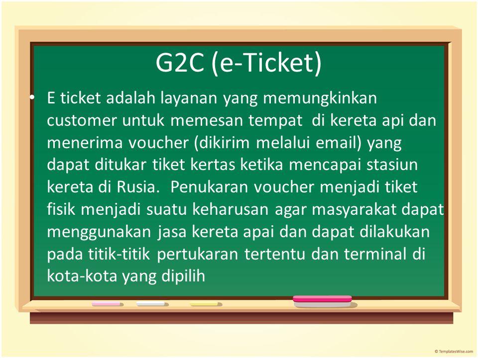 G2C (e-Ticket) E ticket adalah layanan yang memungkinkan customer untuk memesan tempat di kereta api dan menerima voucher (dikirim melalui email) yang