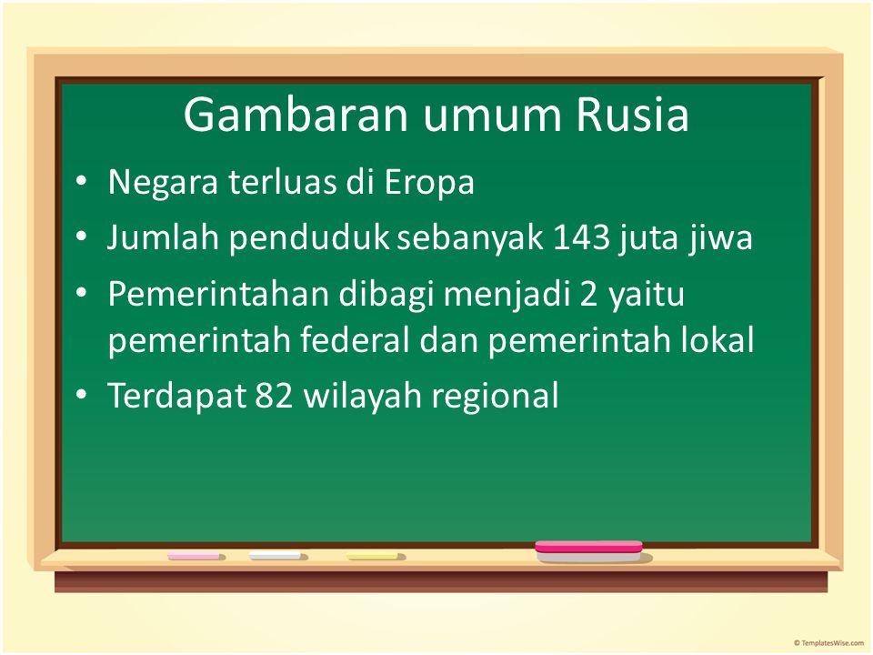 Gambaran umum Rusia Negara terluas di Eropa Jumlah penduduk sebanyak 143 juta jiwa Pemerintahan dibagi menjadi 2 yaitu pemerintah federal dan pemerint