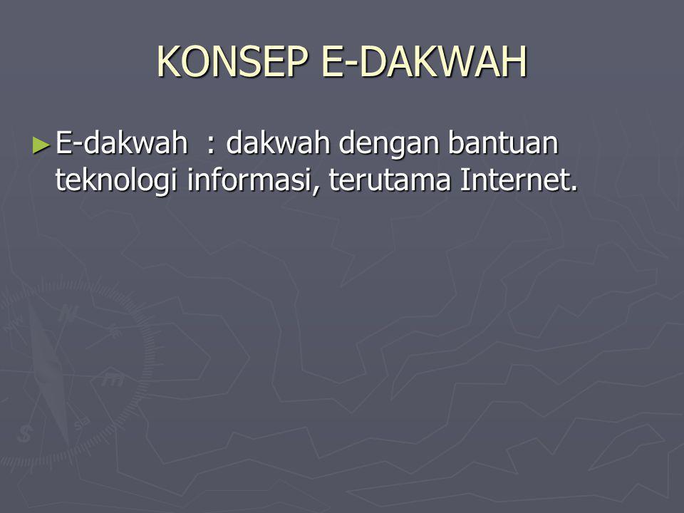 KONSEP E-DAKWAH ► E-dakwah : dakwah dengan bantuan teknologi informasi, terutama Internet.