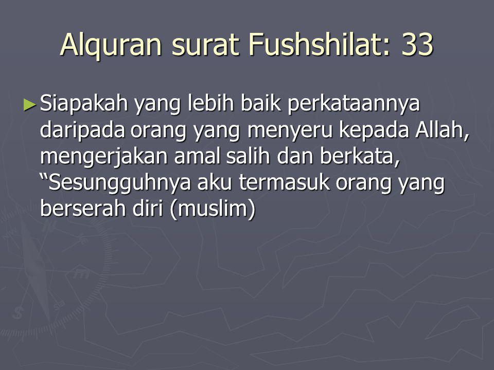 Alquran surat Fushshilat: 33 ► Siapakah yang lebih baik perkataannya daripada orang yang menyeru kepada Allah, mengerjakan amal salih dan berkata, Sesungguhnya aku termasuk orang yang berserah diri (muslim)
