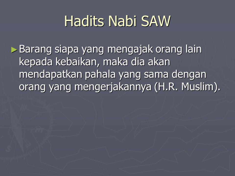 Hadits Nabi SAW ► Barang siapa yang mengajak orang lain kepada kebaikan, maka dia akan mendapatkan pahala yang sama dengan orang yang mengerjakannya (H.R.