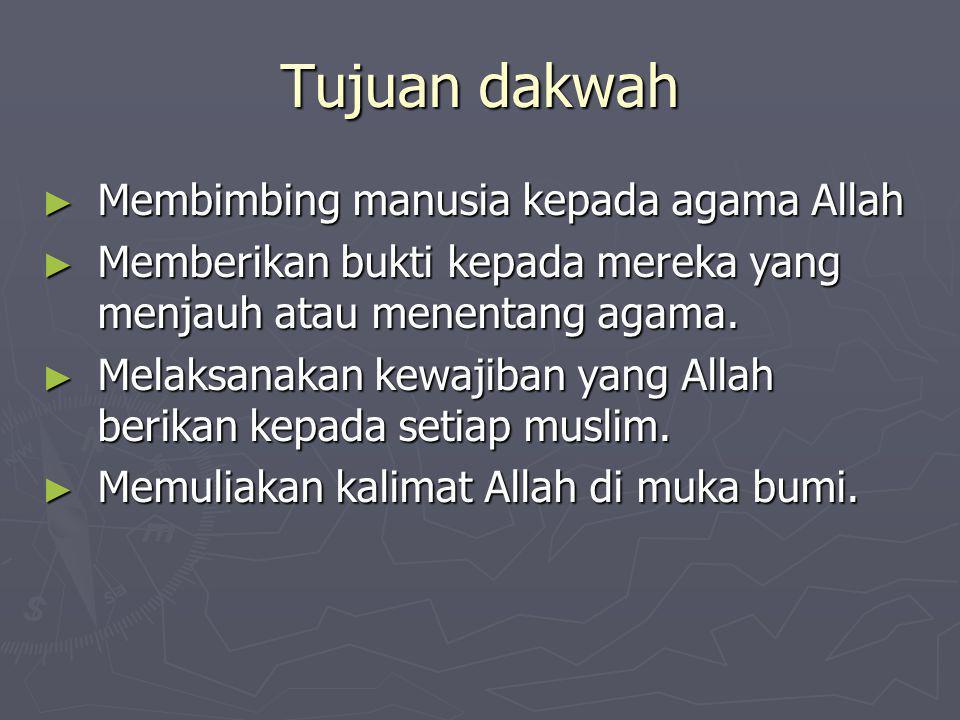 Tujuan dakwah ► Membimbing manusia kepada agama Allah ► Memberikan bukti kepada mereka yang menjauh atau menentang agama.