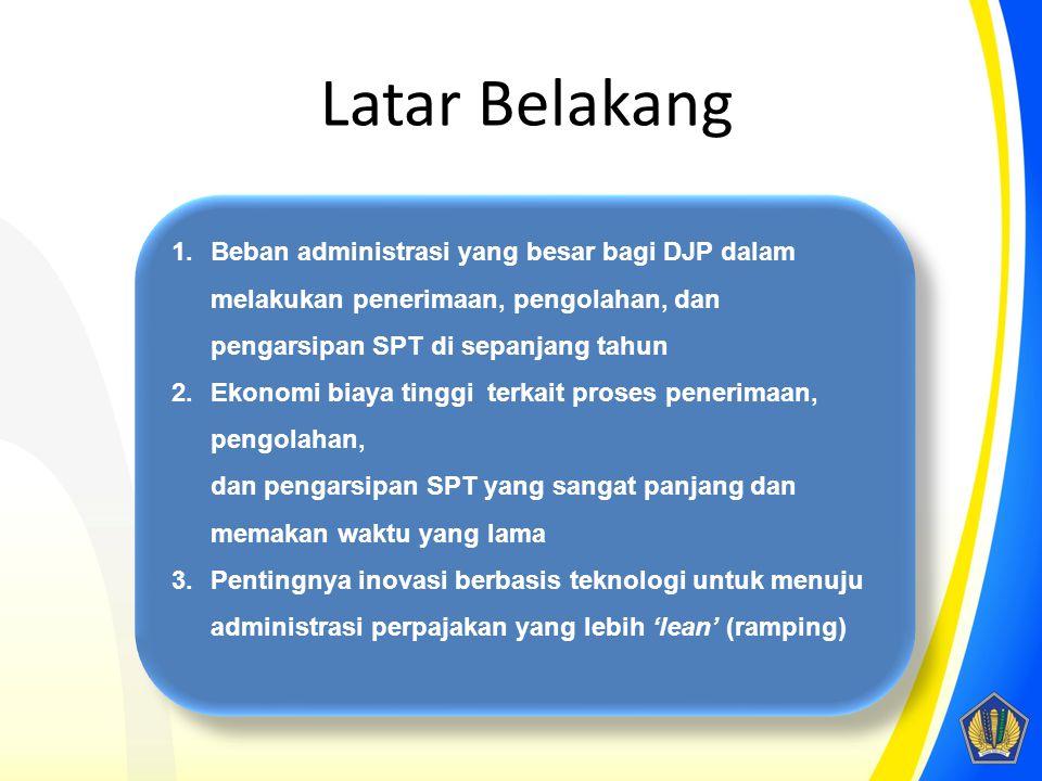1.Beban administrasi yang besar bagi DJP dalam melakukan penerimaan, pengolahan, dan pengarsipan SPT di sepanjang tahun 2.Ekonomi biaya tinggi terkait