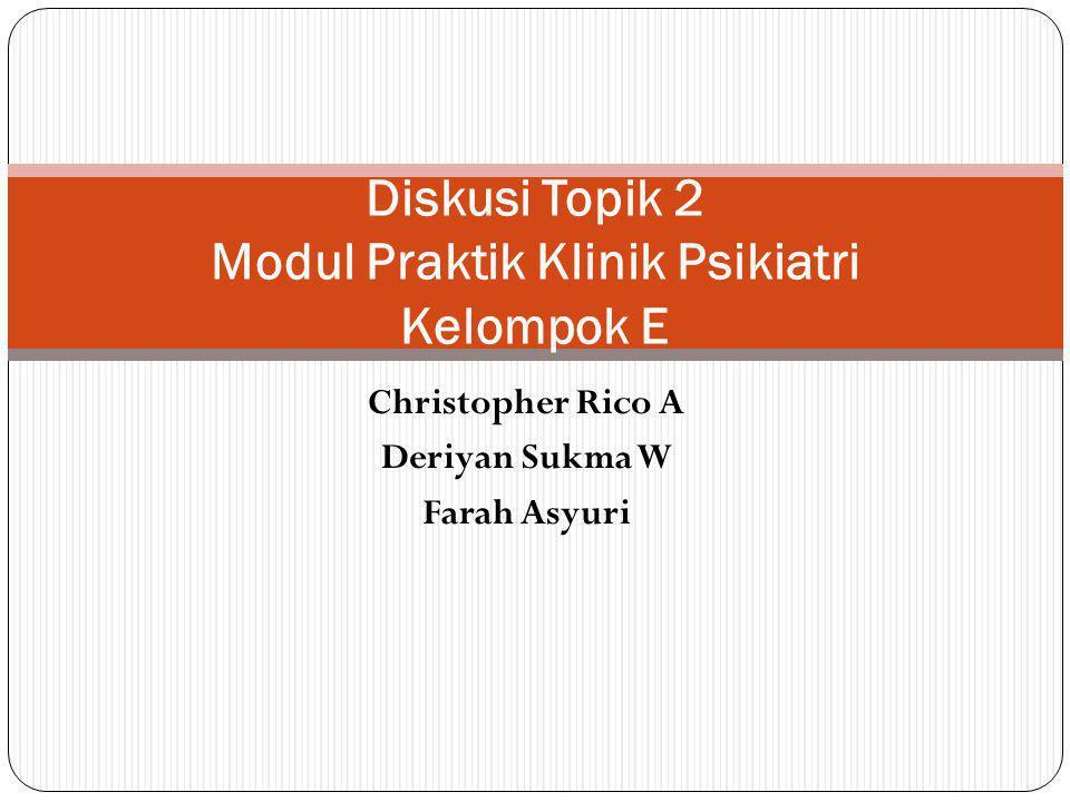 Christopher Rico A Deriyan Sukma W Farah Asyuri Diskusi Topik 2 Modul Praktik Klinik Psikiatri Kelompok E