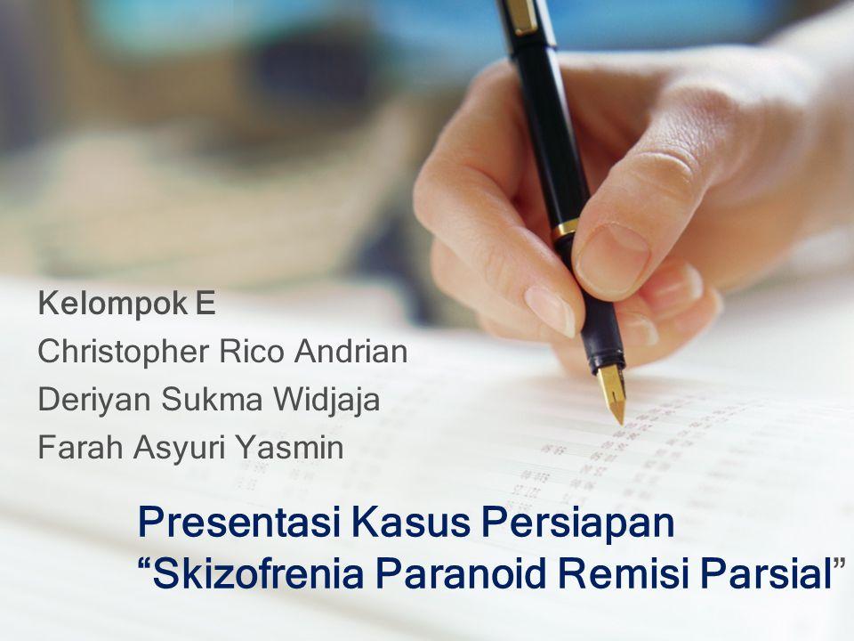"Presentasi Kasus Persiapan ""Skizofrenia Paranoid Remisi Parsial"" Kelompok E Christopher Rico Andrian Deriyan Sukma Widjaja Farah Asyuri Yasmin"