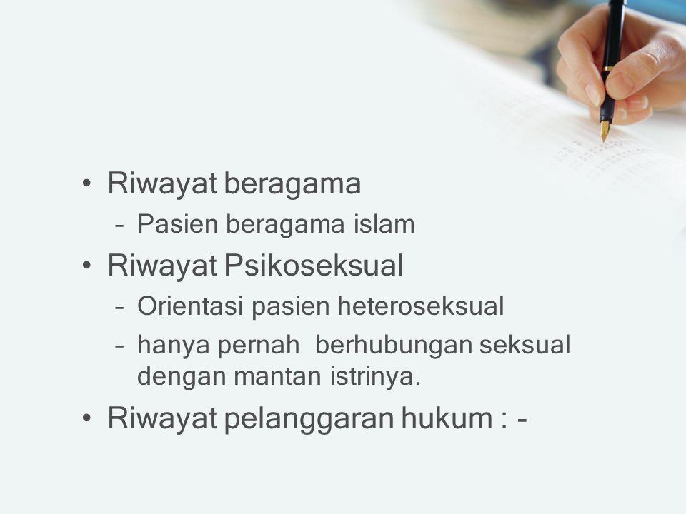 Riwayat beragama –Pasien beragama islam Riwayat Psikoseksual –Orientasi pasien heteroseksual –hanya pernah berhubungan seksual dengan mantan istrinya.