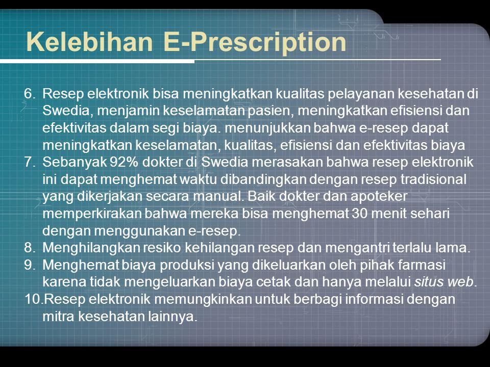Kelebihan E-Prescription 6.Resep elektronik bisa meningkatkan kualitas pelayanan kesehatan di Swedia, menjamin keselamatan pasien, meningkatkan efisie