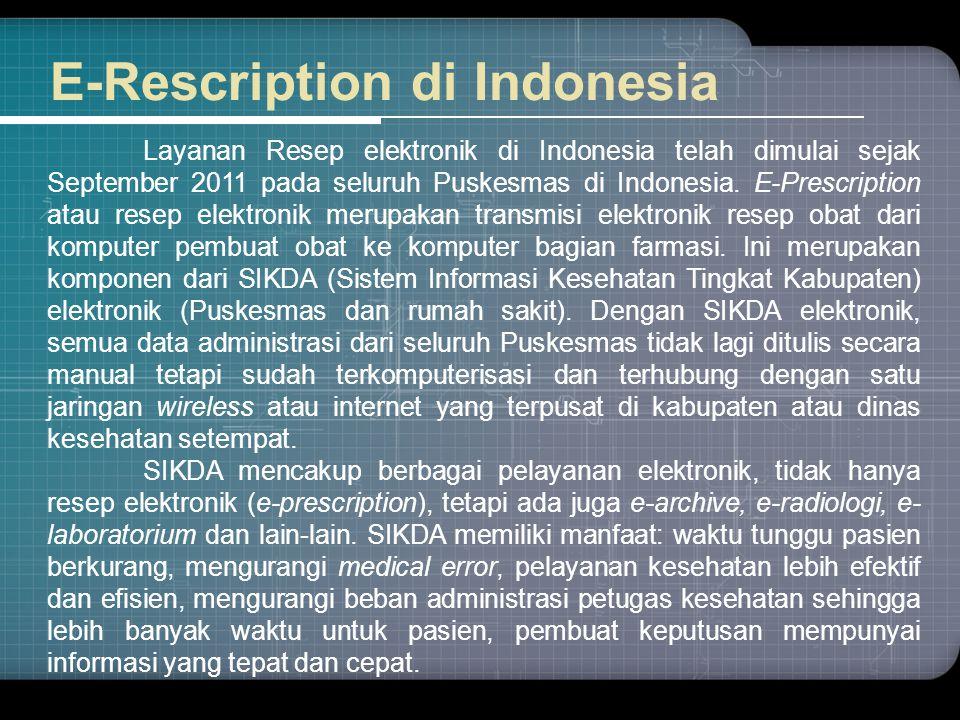 E-Rescription di Indonesia Layanan Resep elektronik di Indonesia telah dimulai sejak September 2011 pada seluruh Puskesmas di Indonesia. E-Prescriptio