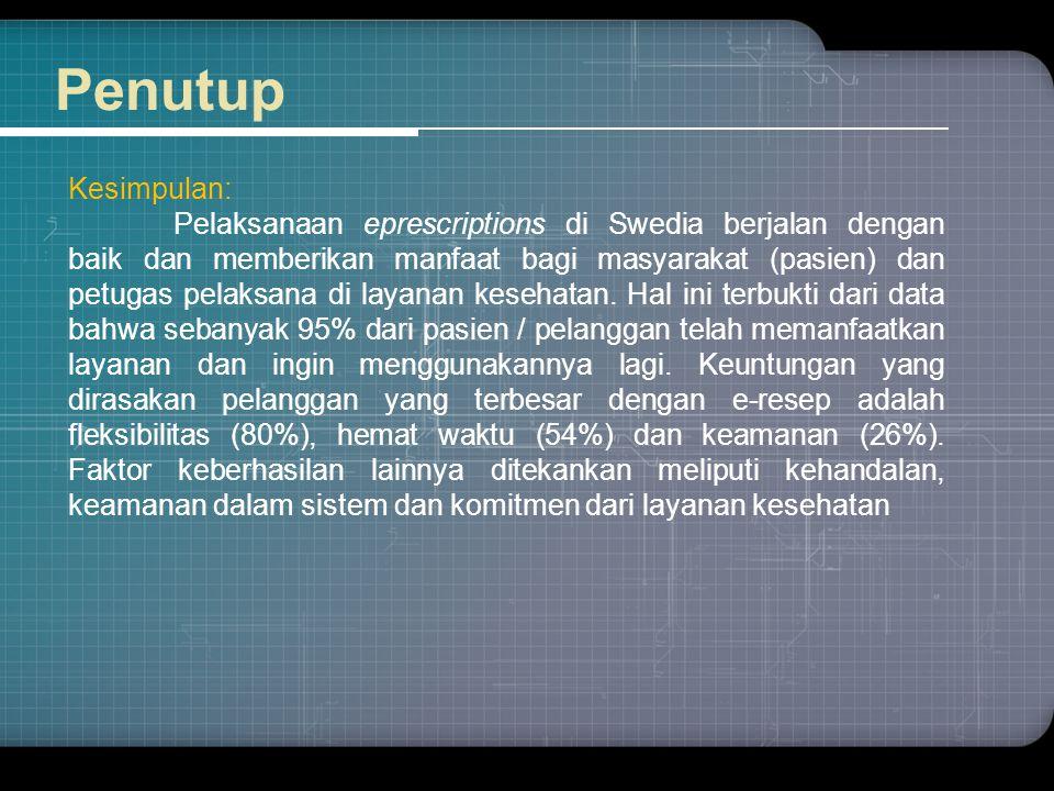Penutup Kesimpulan: Pelaksanaan eprescriptions di Swedia berjalan dengan baik dan memberikan manfaat bagi masyarakat (pasien) dan petugas pelaksana di