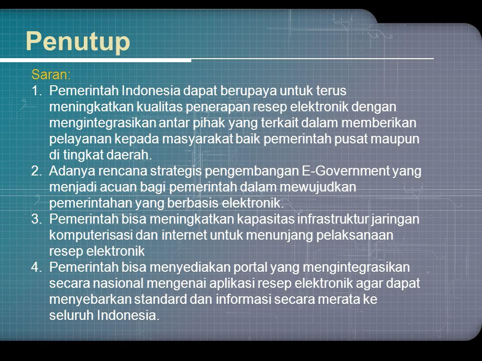 Penutup Saran: 1.Pemerintah Indonesia dapat berupaya untuk terus meningkatkan kualitas penerapan resep elektronik dengan mengintegrasikan antar pihak