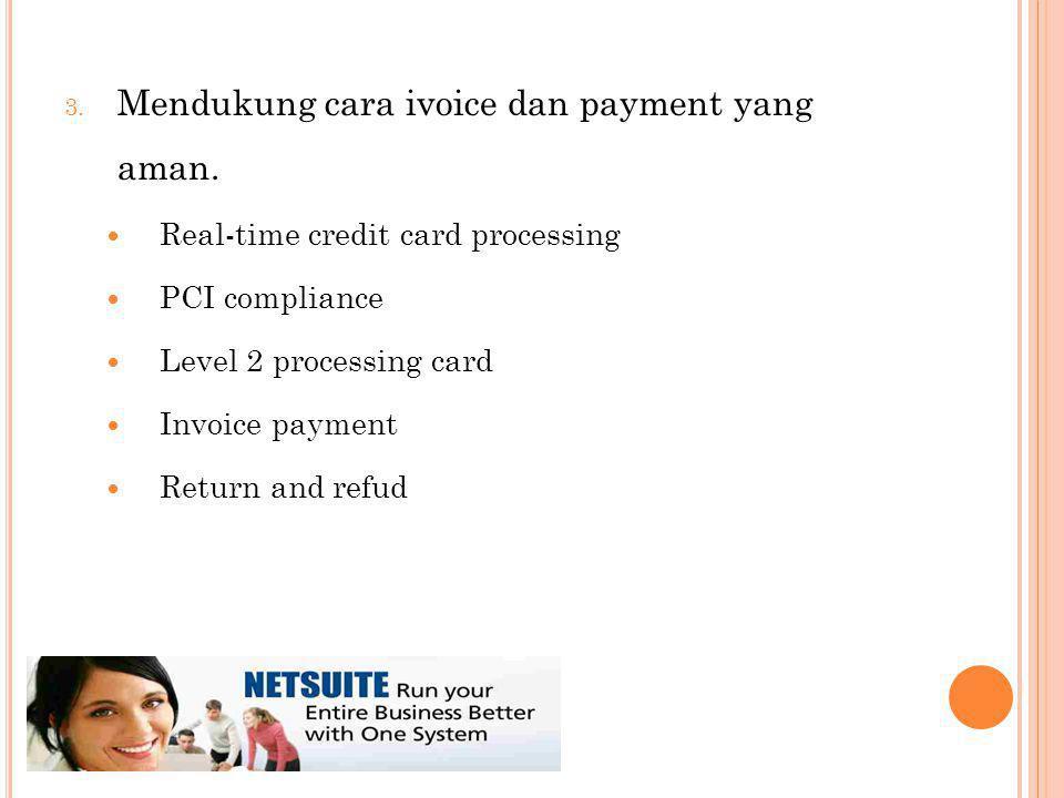 3. Mendukung cara ivoice dan payment yang aman.