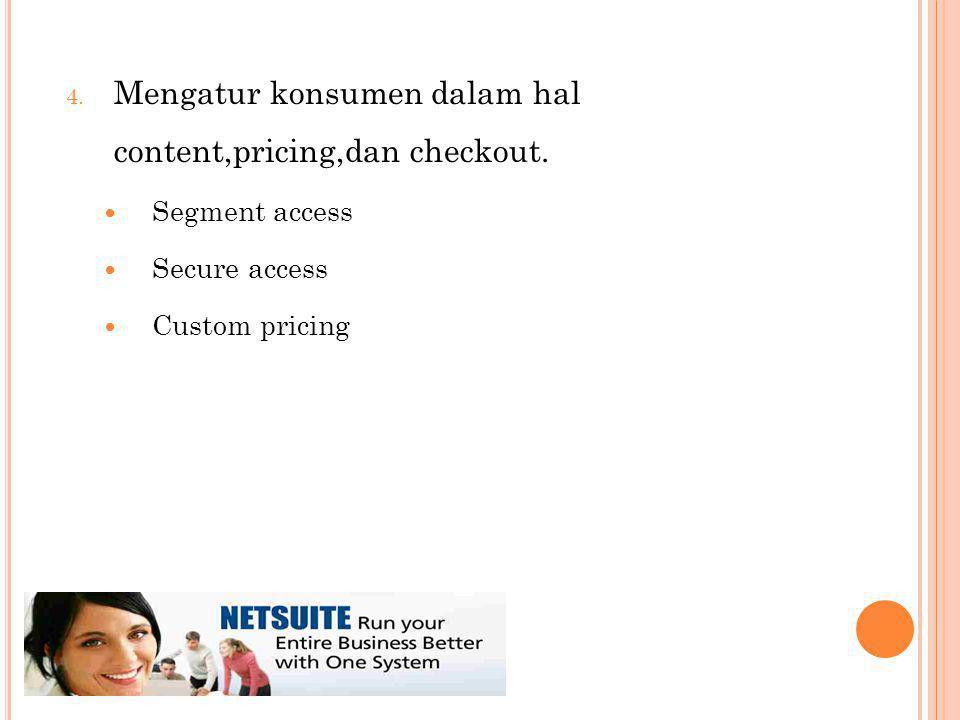 4. Mengatur konsumen dalam hal content,pricing,dan checkout.