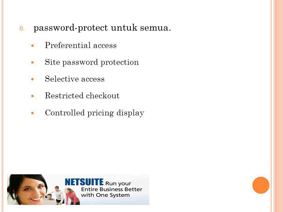 6. password-protect untuk semua. Preferential access Site password protection Selective access Restricted checkout Controlled pricing display