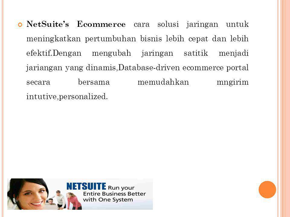 NetSuite's Ecommerce cara solusi jaringan untuk meningkatkan pertumbuhan bisnis lebih cepat dan lebih efektif.Dengan mengubah jaringan satitik menjadi jariangan yang dinamis,Database-driven ecommerce portal secara bersama memudahkan mngirim intutive,personalized.