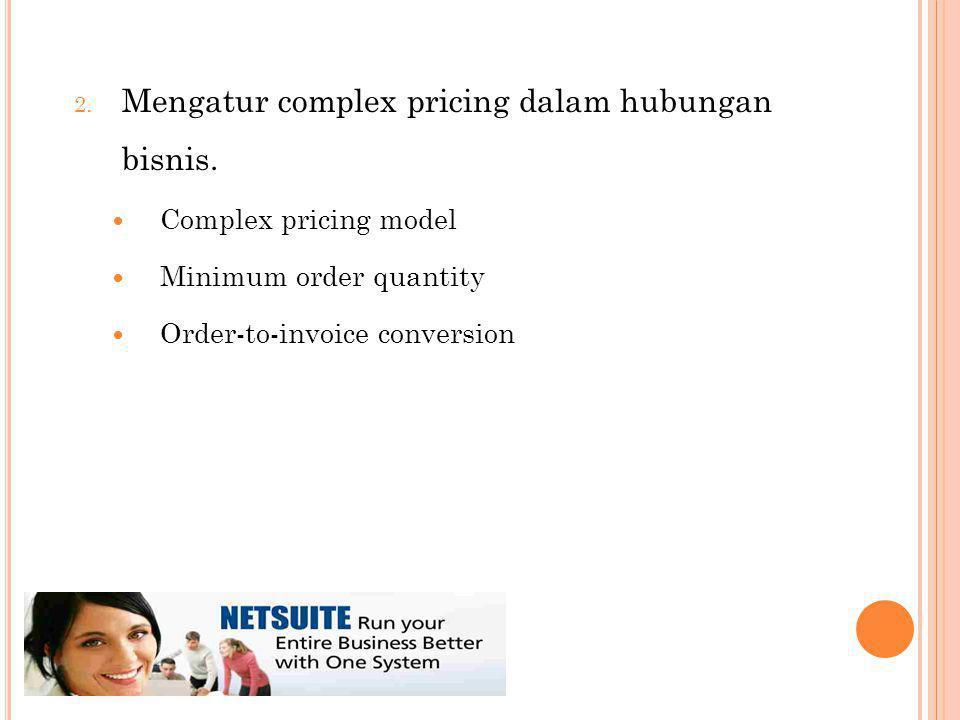 2. Mengatur complex pricing dalam hubungan bisnis.