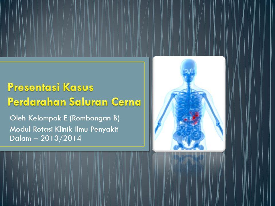 Oleh Kelompok E (Rombongan B) Modul Rotasi Klinik Ilmu Penyakit Dalam – 2013/2014
