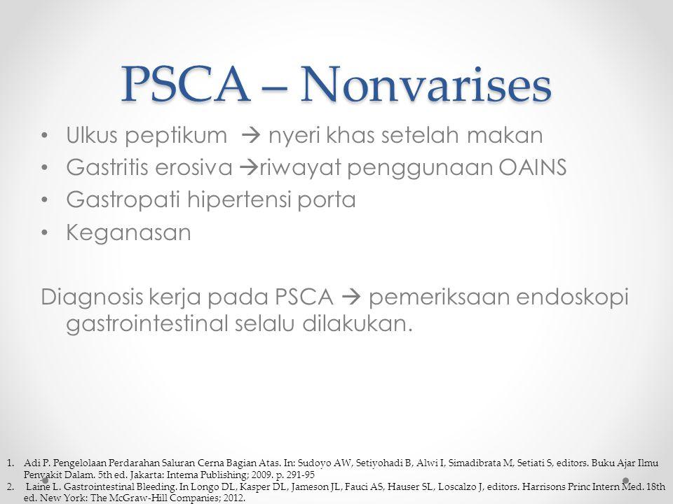 PSCA – Nonvarises Ulkus peptikum  nyeri khas setelah makan Gastritis erosiva  riwayat penggunaan OAINS Gastropati hipertensi porta Keganasan Diagnosis kerja pada PSCA  pemeriksaan endoskopi gastrointestinal selalu dilakukan.