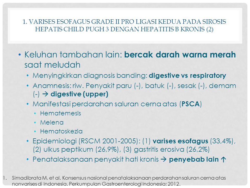 1. VARISES ESOFAGUS GRADE II PRO LIGASI KEDUA PADA SIROSIS HEPATIS CHILD PUGH 3 DENGAN HEPATITIS B KRONIS (2) Keluhan tambahan lain: bercak darah warn
