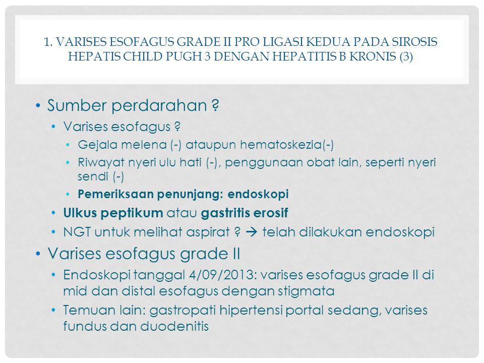 1. VARISES ESOFAGUS GRADE II PRO LIGASI KEDUA PADA SIROSIS HEPATIS CHILD PUGH 3 DENGAN HEPATITIS B KRONIS (3) Sumber perdarahan ? Varises esofagus ? G