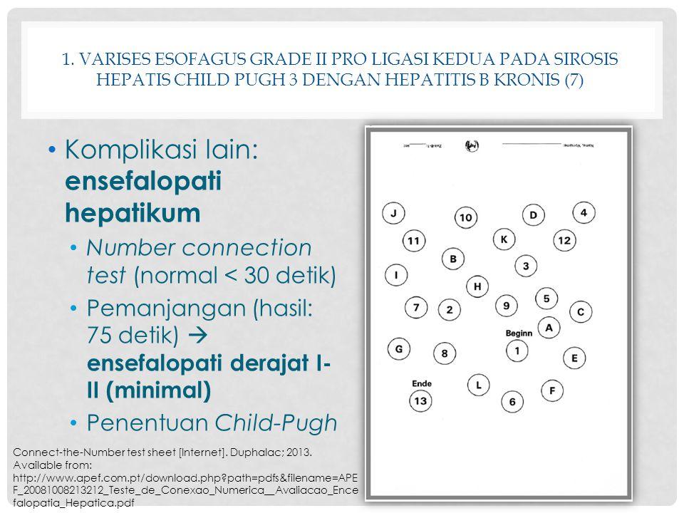 1. VARISES ESOFAGUS GRADE II PRO LIGASI KEDUA PADA SIROSIS HEPATIS CHILD PUGH 3 DENGAN HEPATITIS B KRONIS (7) Komplikasi lain: ensefalopati hepatikum