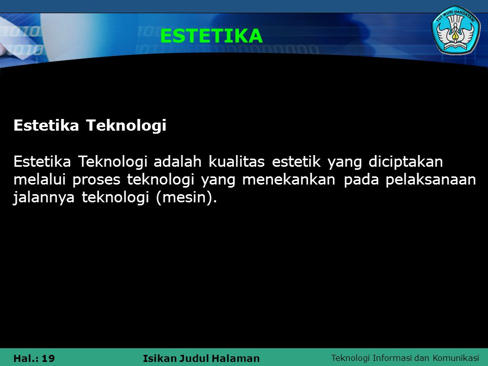 Teknologi Informasi dan Komunikasi Hal.: 19Isikan Judul Halaman ESTETIKA Estetika Teknologi Estetika Teknologi adalah kualitas estetik yang diciptakan