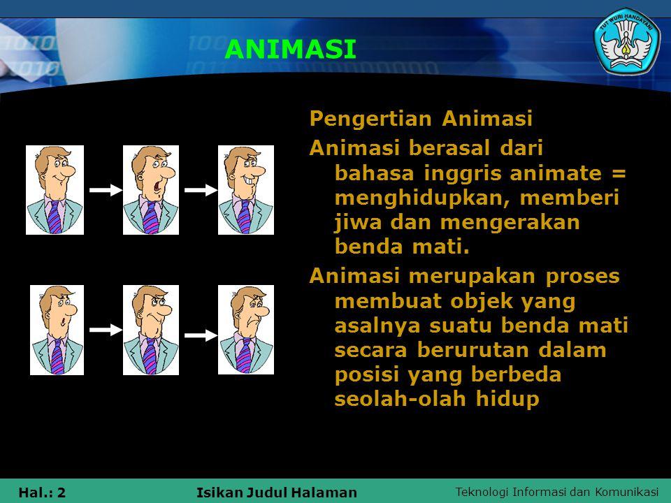 Teknologi Informasi dan Komunikasi Hal.: 2Isikan Judul Halaman ANIMASI Pengertian Animasi Animasi berasal dari bahasa inggris animate = menghidupkan,