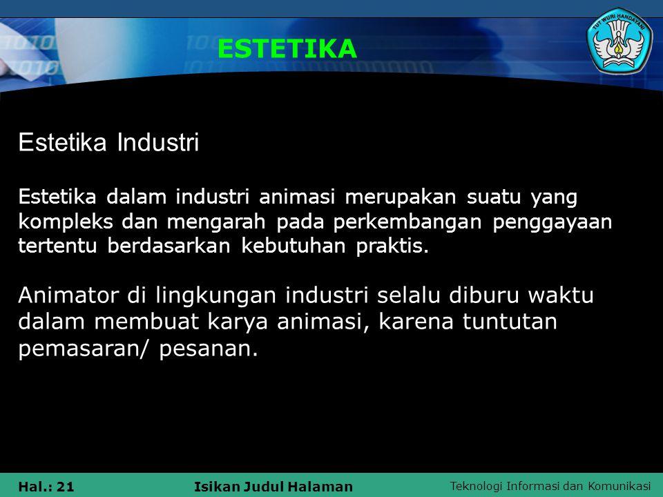 Teknologi Informasi dan Komunikasi Hal.: 21Isikan Judul Halaman ESTETIKA Estetika Industri Estetika dalam industri animasi merupakan suatu yang komple