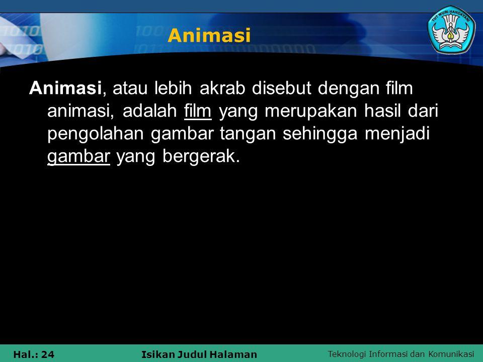 Teknologi Informasi dan Komunikasi Hal.: 24Isikan Judul Halaman Animasi Animasi, atau lebih akrab disebut dengan film animasi, adalah film yang merupa