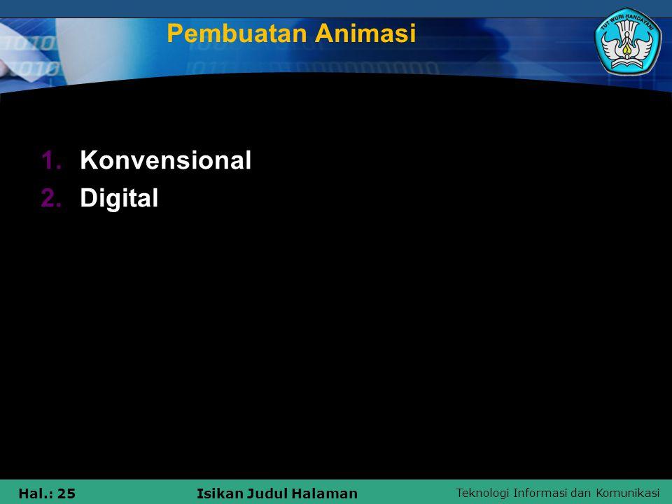 Teknologi Informasi dan Komunikasi Hal.: 25Isikan Judul Halaman Pembuatan Animasi 1.Konvensional 2.Digital