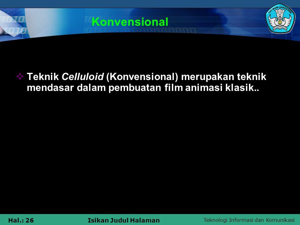 Teknologi Informasi dan Komunikasi Hal.: 26Isikan Judul Halaman Konvensional  Teknik Celluloid (Konvensional) merupakan teknik mendasar dalam pembuat
