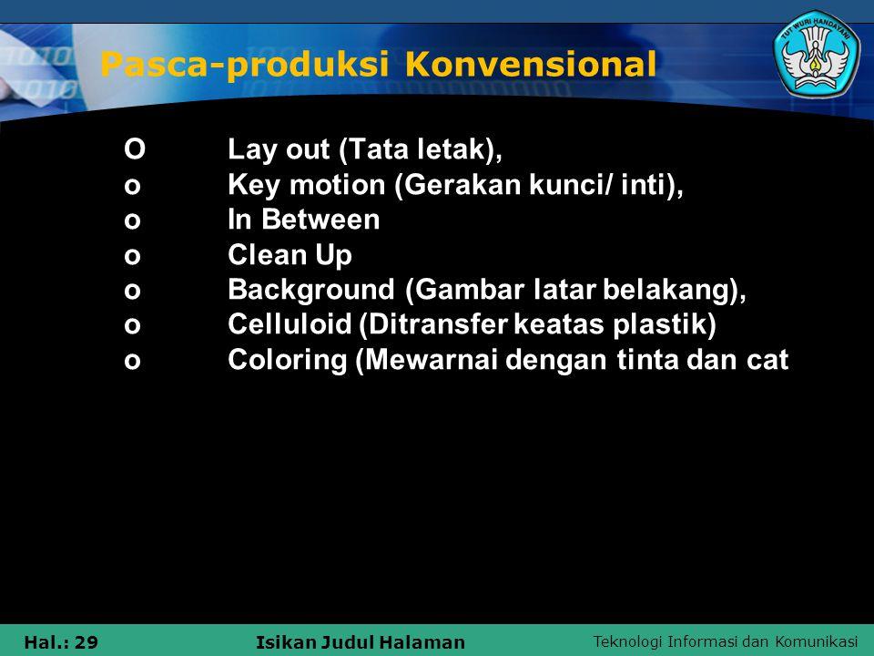 Teknologi Informasi dan Komunikasi Hal.: 29Isikan Judul Halaman Pasca-produksi Konvensional  OLay out (Tata letak),  oKey motion (Gerakan kunci/ int