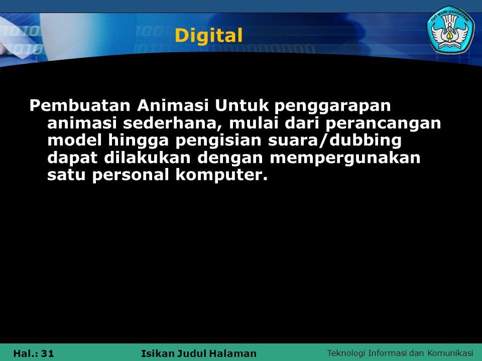 Teknologi Informasi dan Komunikasi Hal.: 31Isikan Judul Halaman Digital Pembuatan Animasi Untuk penggarapan animasi sederhana, mulai dari perancangan