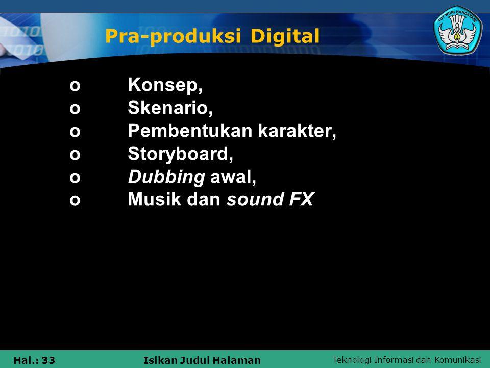 Teknologi Informasi dan Komunikasi Hal.: 33Isikan Judul Halaman Pra-produksi Digital  oKonsep,  oSkenario,  oPembentukan karakter,  oStoryboard, 