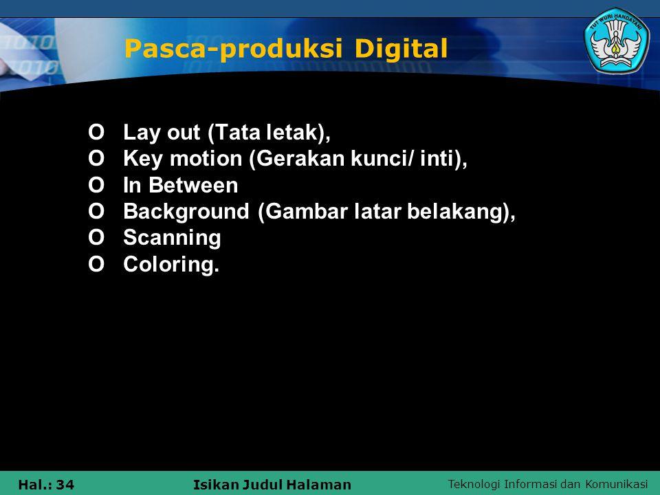 Teknologi Informasi dan Komunikasi Hal.: 34Isikan Judul Halaman Pasca-produksi Digital   O Lay out (Tata letak),  O Key motion (Gerakan kunci/ inti