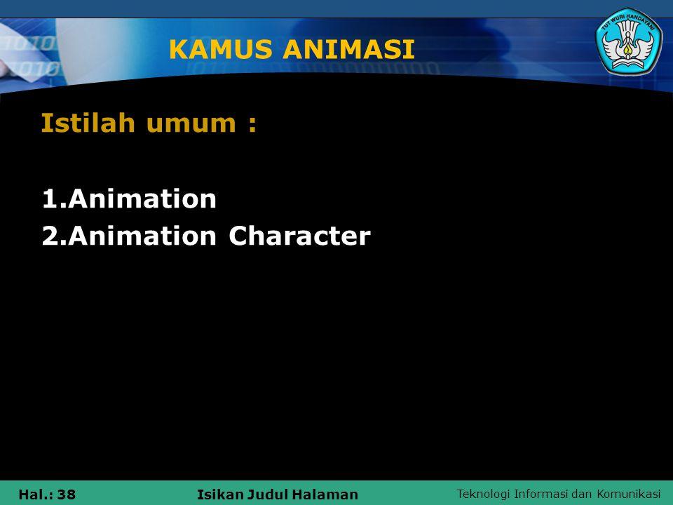 Teknologi Informasi dan Komunikasi Hal.: 38Isikan Judul Halaman KAMUS ANIMASI Istilah umum : 1.Animation 2.Animation Character