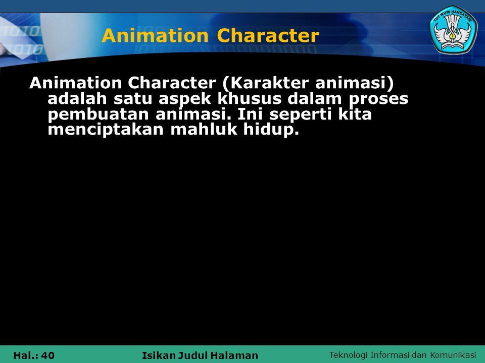 Teknologi Informasi dan Komunikasi Hal.: 40Isikan Judul Halaman Animation Character Animation Character (Karakter animasi) adalah satu aspek khusus da