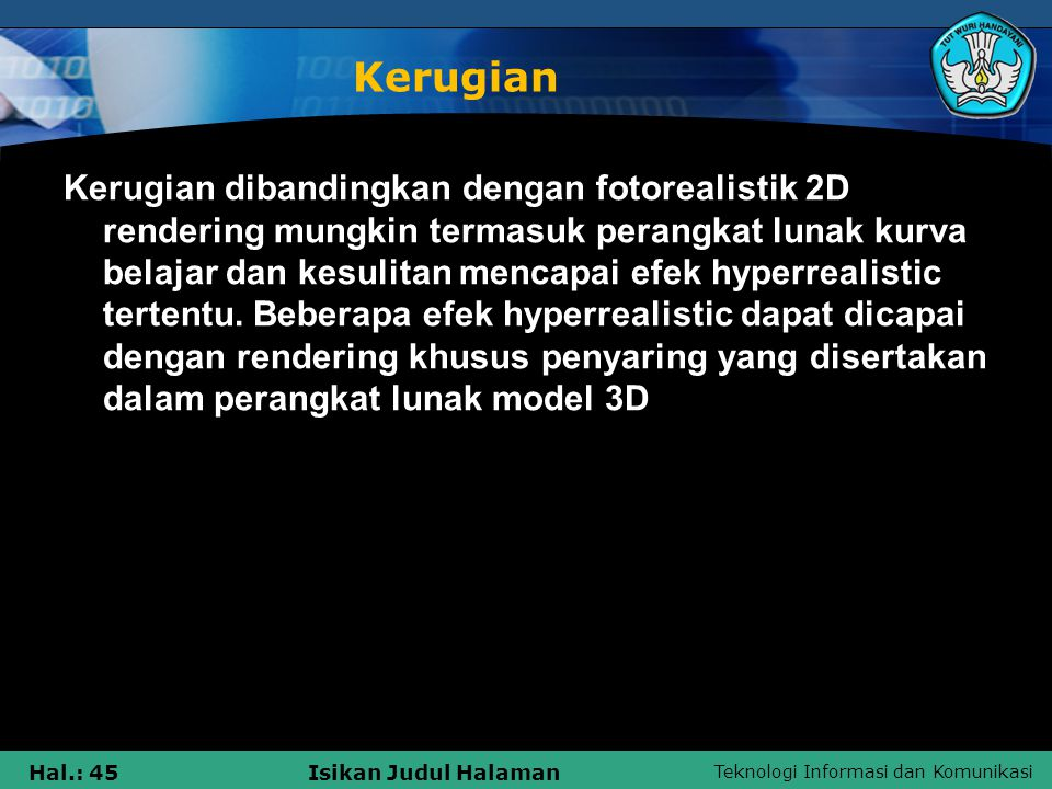 Teknologi Informasi dan Komunikasi Hal.: 45Isikan Judul Halaman Kerugian Kerugian dibandingkan dengan fotorealistik 2D rendering mungkin termasuk pera