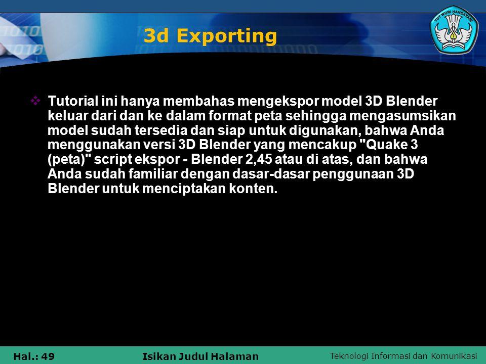 Teknologi Informasi dan Komunikasi Hal.: 49Isikan Judul Halaman 3d Exporting  Tutorial ini hanya membahas mengekspor model 3D Blender keluar dari dan