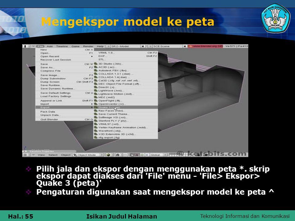 Teknologi Informasi dan Komunikasi Hal.: 55Isikan Judul Halaman Mengekspor model ke peta  Pilih jala dan ekspor dengan menggunakan peta *. skrip eksp
