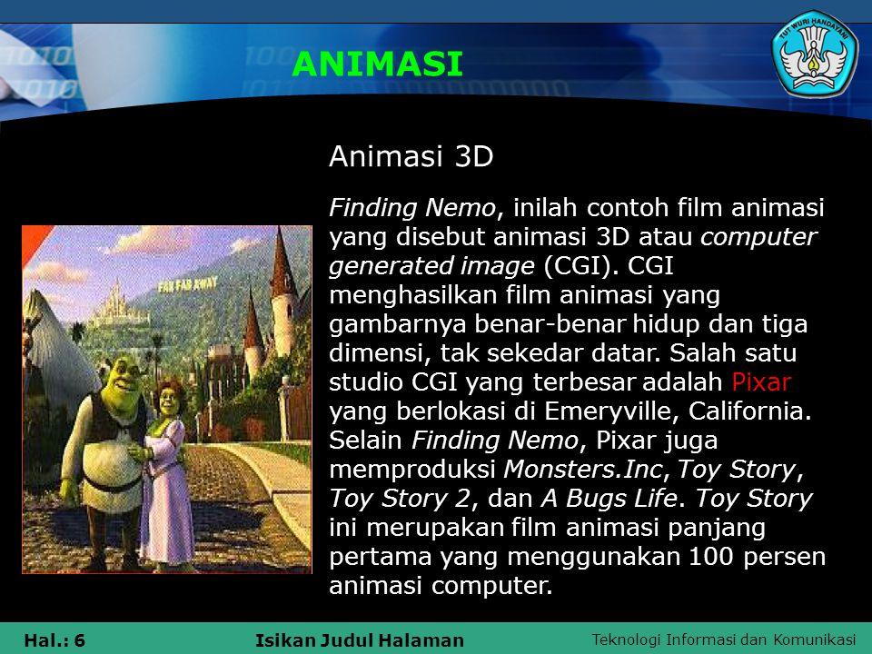 Teknologi Informasi dan Komunikasi Hal.: 6Isikan Judul Halaman ANIMASI Animasi 3D Finding Nemo, inilah contoh film animasi yang disebut animasi 3D ata