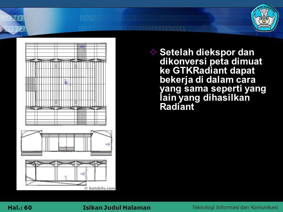Teknologi Informasi dan Komunikasi Hal.: 60Isikan Judul Halaman  Setelah diekspor dan dikonversi peta dimuat ke GTKRadiant dapat bekerja di dalam car