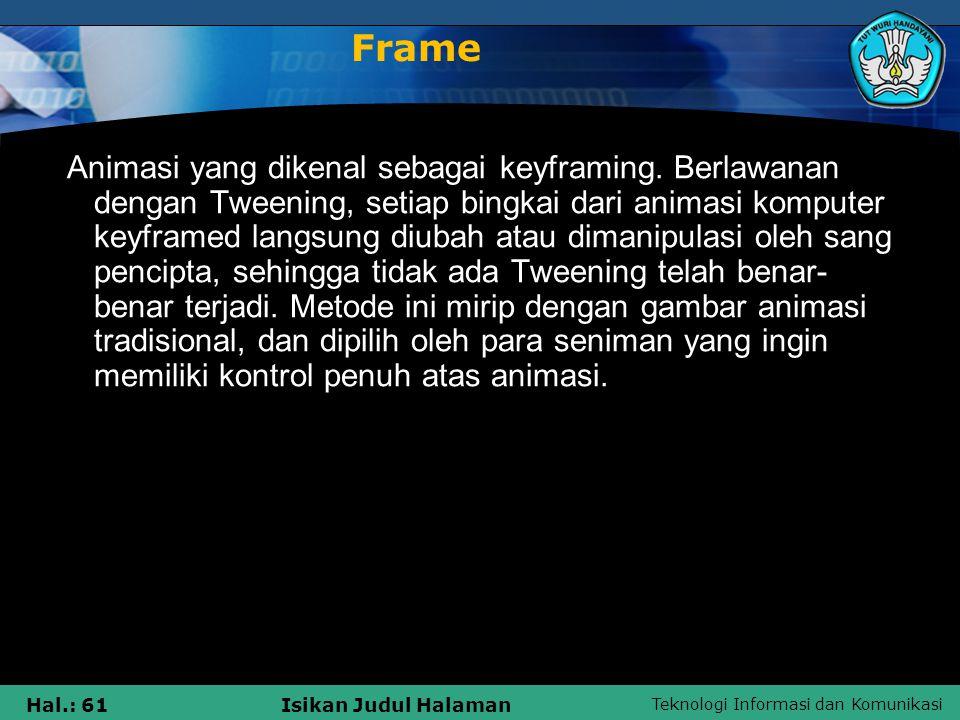 Teknologi Informasi dan Komunikasi Hal.: 61Isikan Judul Halaman Frame Animasi yang dikenal sebagai keyframing. Berlawanan dengan Tweening, setiap bing