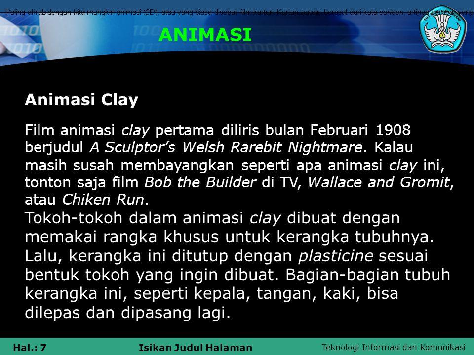 Teknologi Informasi dan Komunikasi Hal.: 7Isikan Judul Halaman ANIMASI Animasi Clay Film animasi clay pertama diliris bulan Februari 1908 berjudul A S