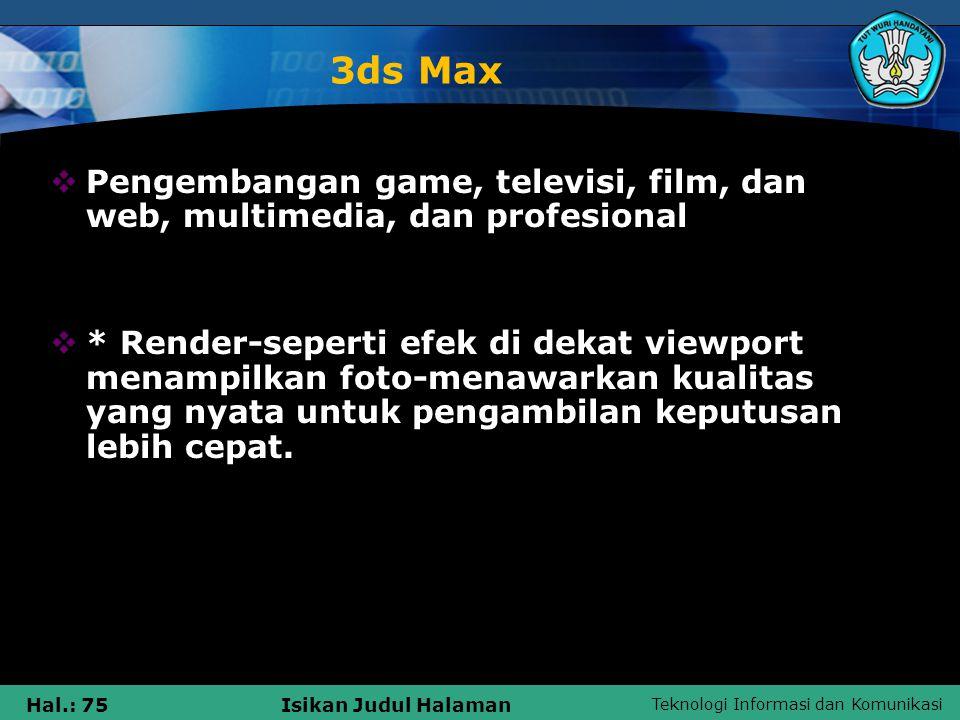 Teknologi Informasi dan Komunikasi Hal.: 75Isikan Judul Halaman 3ds Max  Pengembangan game, televisi, film, dan web, multimedia, dan profesional  *