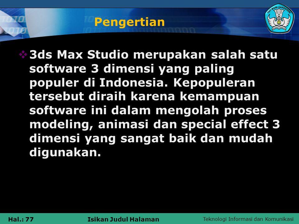 Teknologi Informasi dan Komunikasi Hal.: 77Isikan Judul Halaman Pengertian  3ds Max Studio merupakan salah satu software 3 dimensi yang paling popule