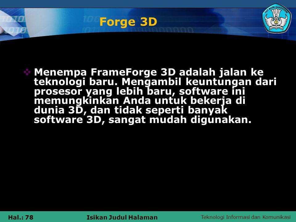 Teknologi Informasi dan Komunikasi Hal.: 78Isikan Judul Halaman Forge 3D  Menempa FrameForge 3D adalah jalan ke teknologi baru. Mengambil keuntungan