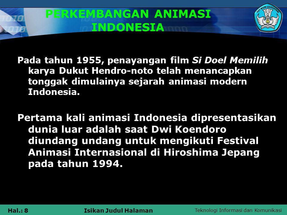 Teknologi Informasi dan Komunikasi Hal.: 8Isikan Judul Halaman PERKEMBANGAN ANIMASI INDONESIA Pada tahun 1955, penayangan film Si Doel Memilih karya D